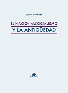 EL NACIONALSOCIALISMO Y LA ANTIGÜEDAD: Johann Chapoutot