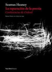 LA REPARACION DE LA POESIA: Conferencias de: Seamus Heaney