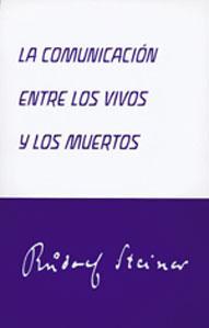 LA COMUNICACION ENTRE LOS VIVOS Y LOS MUERTOS: Rudolf Steiner
