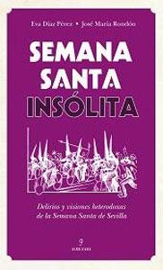 SEMANA SANTA INSÓLITA: DELIRIOS Y VISIONES HETEROXAS: Eva Díaz Pérez;