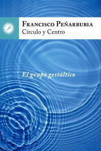 CÍRCULO Y CENTRO: EL GRUPO GESTÁLTICO: Francisco Peñarrubia