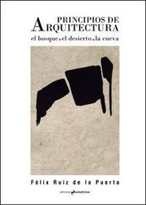 PRINCIPIOS DE ARQUITECTURA: El bosque. El desierto. La cueva: Félix Ruiz de la Puerta