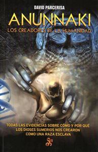 ANUNNAKI. LOS CREADORES DE LA HUMANIDAD: Todas las evidencias sobre cómo y por qué ...