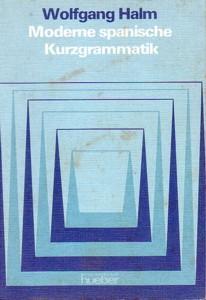 MODERNE SPANISCHE KURZGRAMMATIK: Wolfgang Halm