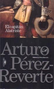 EL CAPITAN ALATRISTE: Arturo Pérez-Reverte