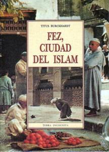 FEZ, CIUDAD DEL ISLAM: Titus Burckhardt