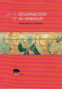 DE LA DESAPARICION DE AL-ANDALUS: Felipe Maíllo Salgado