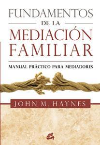 FUNDAMENTOS DE LA MEDIACION FAMILIAR: Manual práctico de mediadores: John M. Haynes