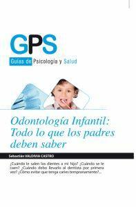 ODONTOLOGIA INFANTIL: TODO LO QUE LOS PADRES: Sebastián Valdivia Castro