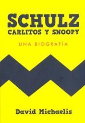 SCHULZ, CARLITOS Y SNOOPY. UNA BIOGRAFIA: David Michaelis