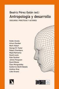 ANTROPOLOGIA Y DESARROLLO: Discurso, prácticas y actores: Beatriz Pérez Galán