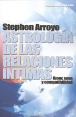 ASTROLOGIA DE LAS RELACIONES INTIMAS: Amor, sexo y compatibilidad: Stephen Arroyo