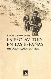 LA ESCLAVITUD EN LAS ESPAÑAS: Un lazo transatlántico: José Antonio Piqueras