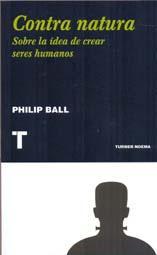 CONTRA NATURA: Sobre la idea de crear seres humanos: Philip Ball