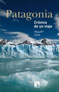PATAGONIA: Crónica de un viaje: Miquel Izard