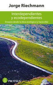INTERDEPENDIENTES Y ECODEPENDIENTES: Jorge Riechmann