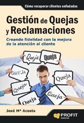GESTION DE QUEJAS Y RECLAMACIONES: Creando fidelidad con la mejora de la atención al cliente...