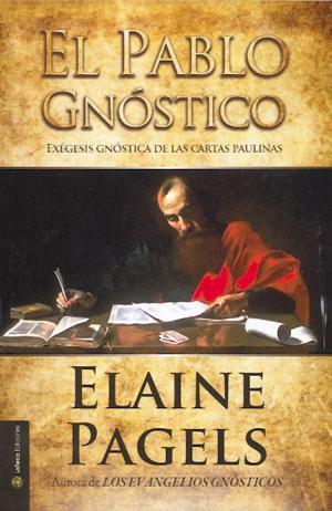 EL PABLO GNOSTICO: Exégesis gnóstica de las cartas paulinas: Elaine Pagels