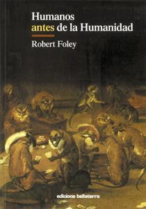 HUMANOS ANTES DE LA HUMANIDAD: Robert Foley