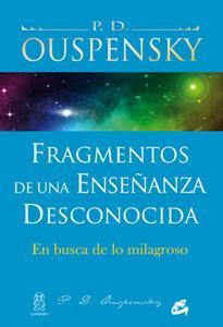 FRAGMENTOS DE UNA ENSEÑANZA DESCONOCIDA: En busca de lo milagroso: P. D. Ouspensky