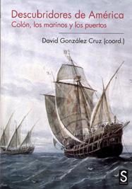 DESCUBRIDORES DE AMERICA: Colón, los marinos y los puertos: David González Cruz (coord.)