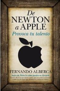 DE NEWTON A APPLE: provoca tu talento: Fernando Alberca de Castro