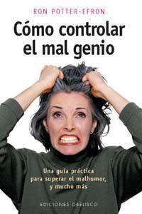 COMO CONTROLAR EL MAL GENIO: una guía práctica para superar el mal humor y mucho m&...