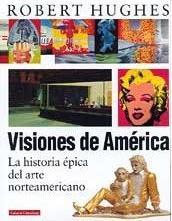 VISIONES DE AMERICA: la historia épica del: Robert Hughes