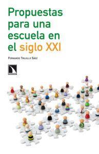 PROPUESTAS PARA UNA ESCUELA EN EL SIGLO XXI: Fernando Trujillo Sáez