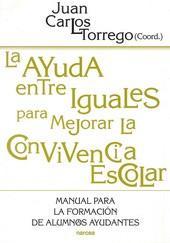 LA AYUDA ENTRE IGUALES PARA MEJORAR LA CONVIVENCIA ESCOLAR: Manual para la formación de ...