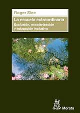 LA ESCUELA EXTRAORDINARIA: EXCLUSION, ESCOLARIZACION Y EDUCACION: Roger Slee