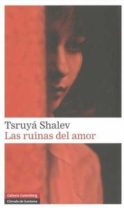 LAS RUINAS DEL AMOR: Tsruya Shalev