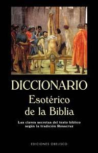 DICCIONARIO ESOTÉRICO DE LA BIBLIA: Las claves secretas del texto bíblico segú...