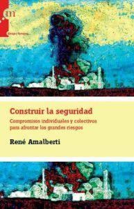 CONSTRUIR LA SEGURIDAD: Compromisos individuales y colectivos para afrontar los grandes riesgos: ...