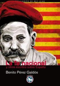 LA FE NACIONAL Y OTROS ESCRITOS SOBRE ESPAÑA: Benito Pérez Galdós