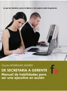 DE SECRETARIA A GERENTE: Manual de habilidades para ser una ejecutiva en acción: Claudio ...