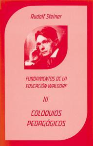 COLOQUIOS PEDAGOGICOS: Fundamentos de la educación Waldorf (III): Rudolf Steiner