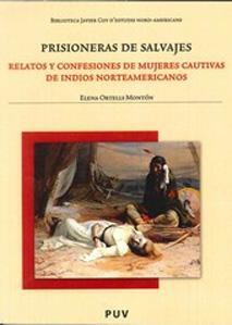 PRISIONERAS DE SALVAJES: relatos y confesiones de mujeres cautivas de indios norteamericanos: Elena...