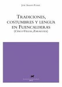 TRADICIONES, COSTUMBRES Y LENGUA EN FUENCALDERAS (Cinco Villas, Zaragoza): José Arbués Possat