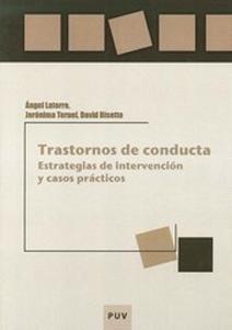 TRASTORNOS DE CONDUCTA: estrategias de intervención y casos prácticos: Ángel Latorre