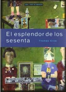 EL ESPLENDOR DE LOS SESENTA: Thomas E. Crow