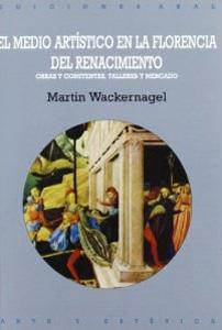 EL MEDIO ARTISTICO EN LA FLORENCIA DEL RENACIMIENTO: obras y comitentes, talleres y mercado: Martin...