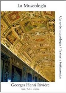 LA MUSEOLOGIA: Curso de museología - Textos y testimonios: Georges Henri Rivière