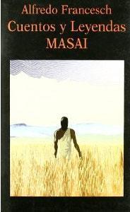CUENTOS Y LEYENDAS MASAI: Alfredo Francesch (ed.)