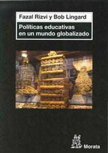POLITICAS EDUCATIVAS EN UN MUNDO GLOBALIZADO: Fazal Rizvi, Bob Lingard