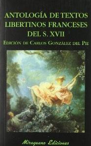 ANTOLOGIA DE TEXTOS LIBERTINOS FRANCESES DEL SIGLO XVII: Carlos González del Pie (ed.)