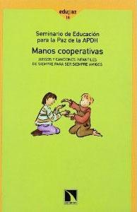 MANOS COOPERATIVAS: juegos y canciones infantiles de siempre para ser siempre amigos (+ CD): ...
