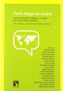 PORTO ALEGRE SE MUEVE: Veinte opiniones sobre el futuro del Foro Social Mundial: J.M. Antentas, J. ...