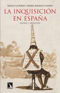 LA INQUISICION EN ESPAÑA: Agonía y abolición: Emilio La Parra, María Ángeles ...