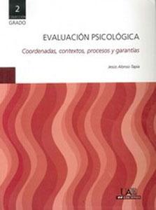 EVALUACION PSICOLOGICA: Coordenadas, contextos, procesos y garantías: Jesús Alonso Tapia